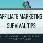 The 3 Things All Affiliate Marketers Need To Survive Online