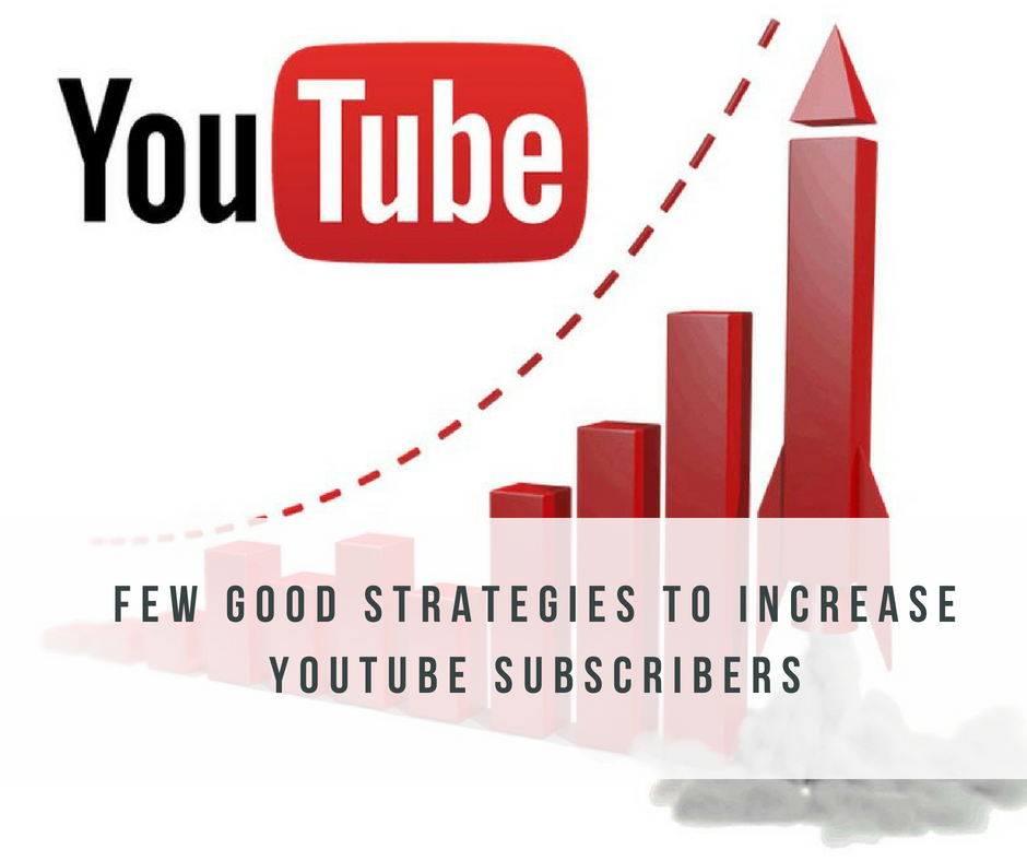 What are a Few Good Strategies to Increase YouTube Subscribers