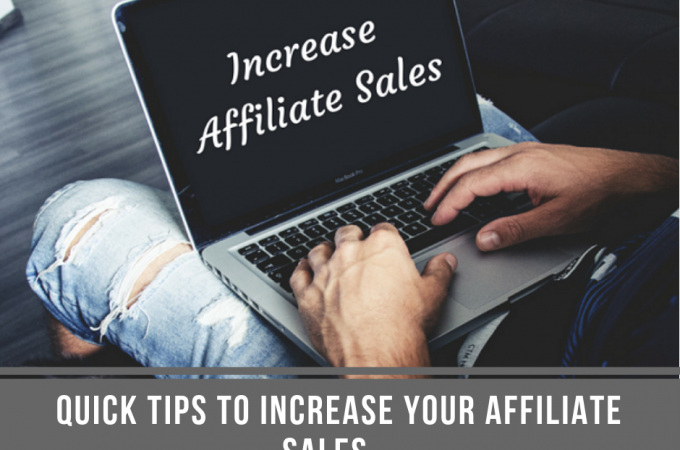 Quick Tips to Increase Your Affiliate Sales