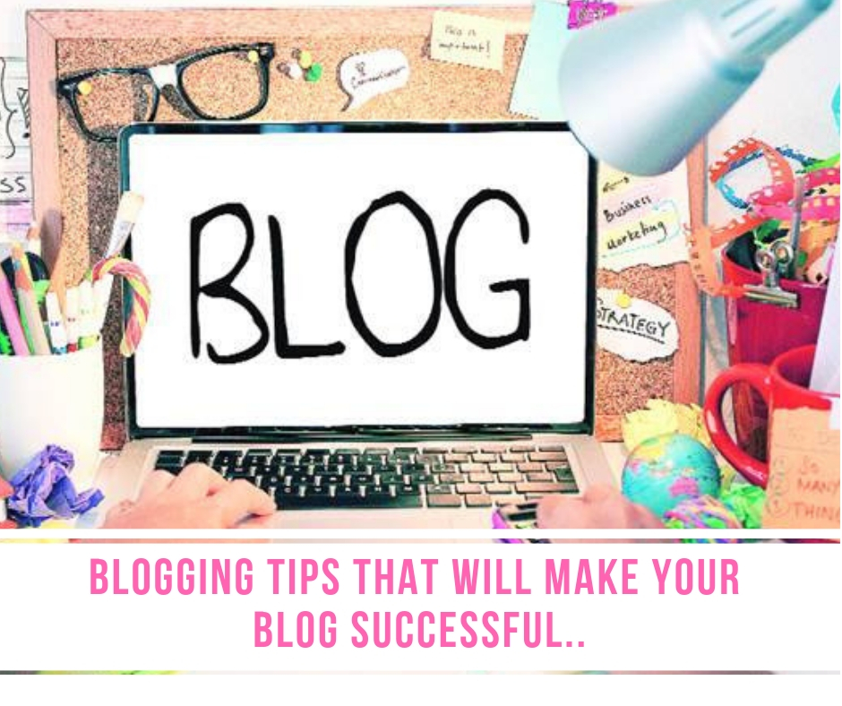 Blogging Tips That Will Make Your Blog Successful