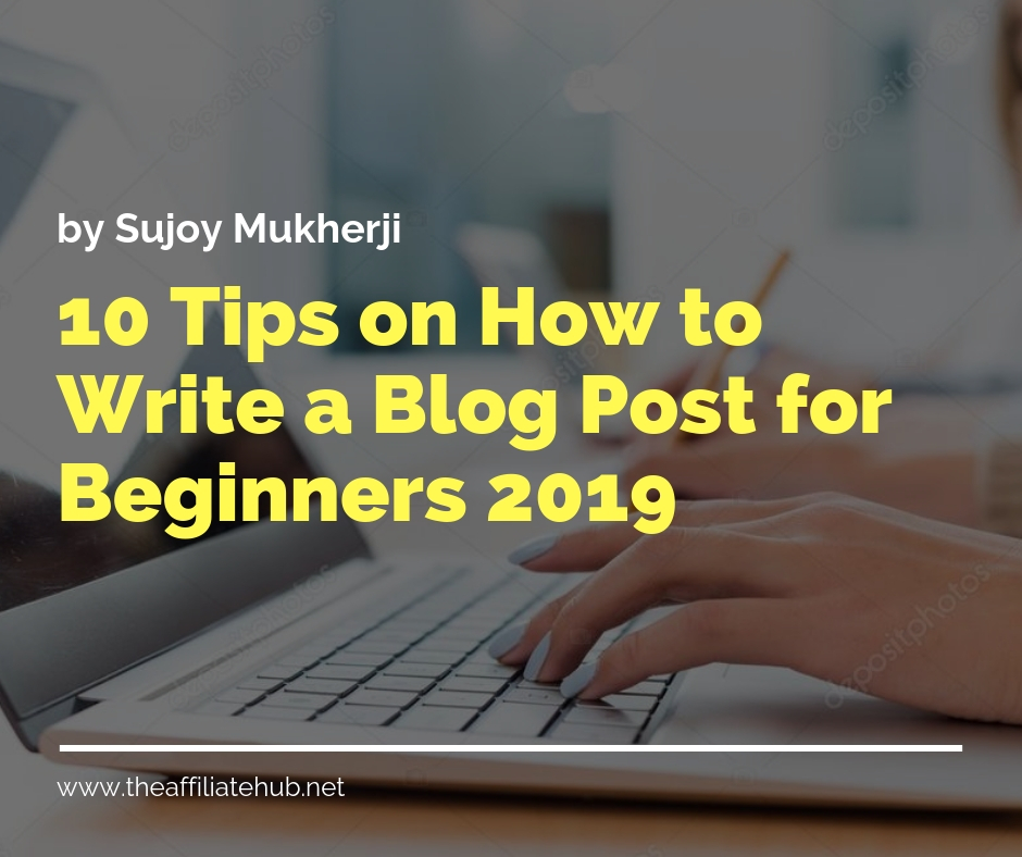 10 Tips on How to Write a Blog Post for Beginners 2019