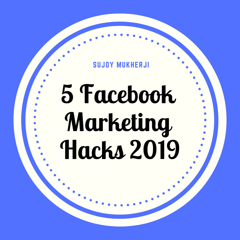 Facebook Marketing Hacks 2019 for Massive Engagements