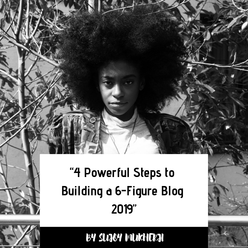 4 Powerful Steps to Building a 6 Figure Blog