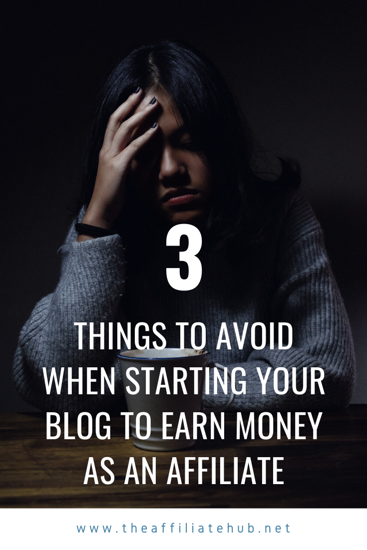 Complete guide to earning as an affiliate marketer 2020 - Top 3 Things To Avoid When Starting Your Blog To Earn Money As An Affiliate